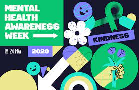 MENTAL HEALTH AWARENESS WEEK    10th – 16th May